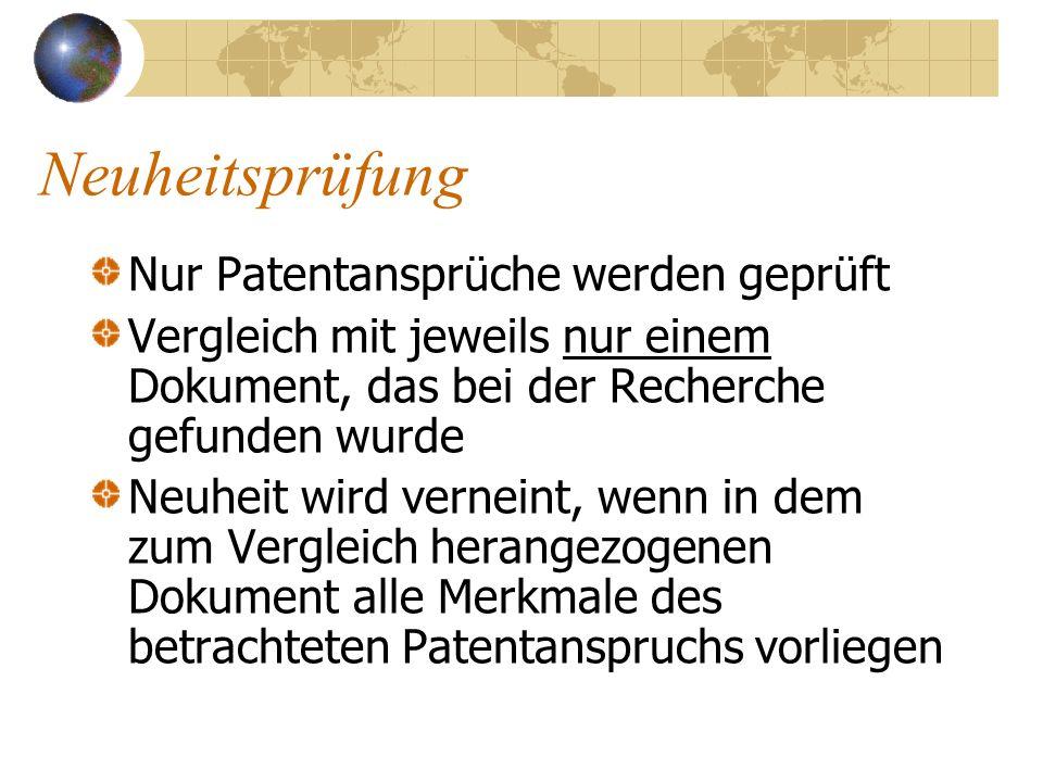 Neuheitsprüfung Nur Patentansprüche werden geprüft Vergleich mit jeweils nur einem Dokument, das bei der Recherche gefunden wurde Neuheit wird vernein