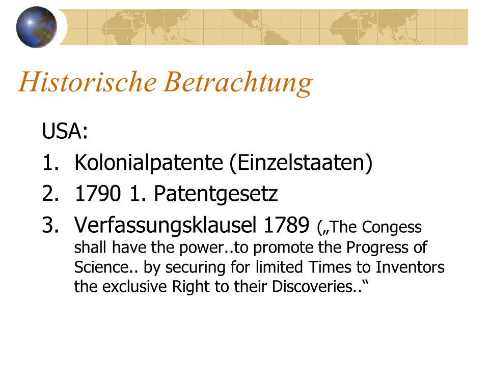 Historische Betrachtung USA: 1.Kolonialpatente (Einzelstaaten) 2.1790 1. Patentgesetz 3.Verfassungsklausel 1789 (The Congess shall have the power..to
