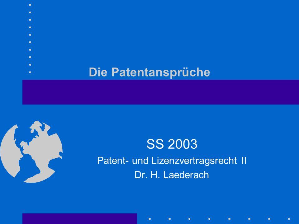 Die Patentansprüche SS 2003 Patent- und Lizenzvertragsrecht II Dr. H. Laederach
