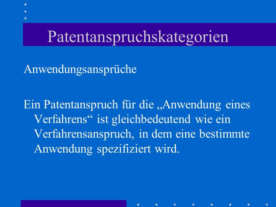 Patentanspruchskategorien Anwendungsansprüche Ein Patentanspruch für die Anwendung eines Verfahrens ist gleichbedeutend wie ein Verfahrensanspruch, in dem eine bestimmte Anwendung spezifiziert wird.