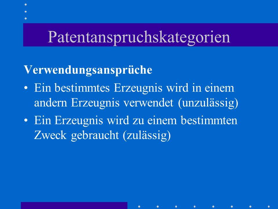 Patentanspruchskategorien Verwendungsansprüche Ein bestimmtes Erzeugnis wird in einem andern Erzeugnis verwendet (unzulässig) Ein Erzeugnis wird zu einem bestimmten Zweck gebraucht (zulässig)