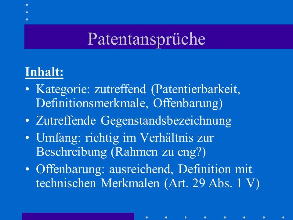 Patentansprüche Inhalt: Kategorie: zutreffend (Patentierbarkeit, Definitionsmerkmale, Offenbarung) Zutreffende Gegenstandsbezeichnung Umfang: richtig
