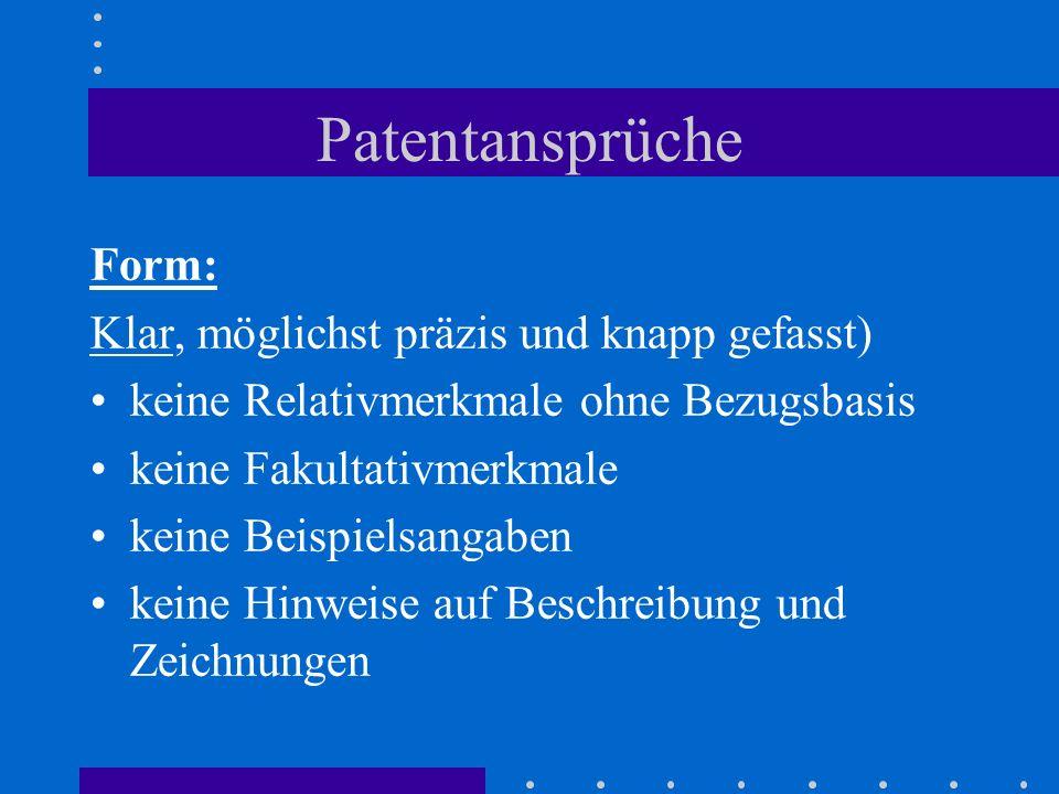Patentansprüche Form: Klar, möglichst präzis und knapp gefasst) keine Relativmerkmale ohne Bezugsbasis keine Fakultativmerkmale keine Beispielsangaben