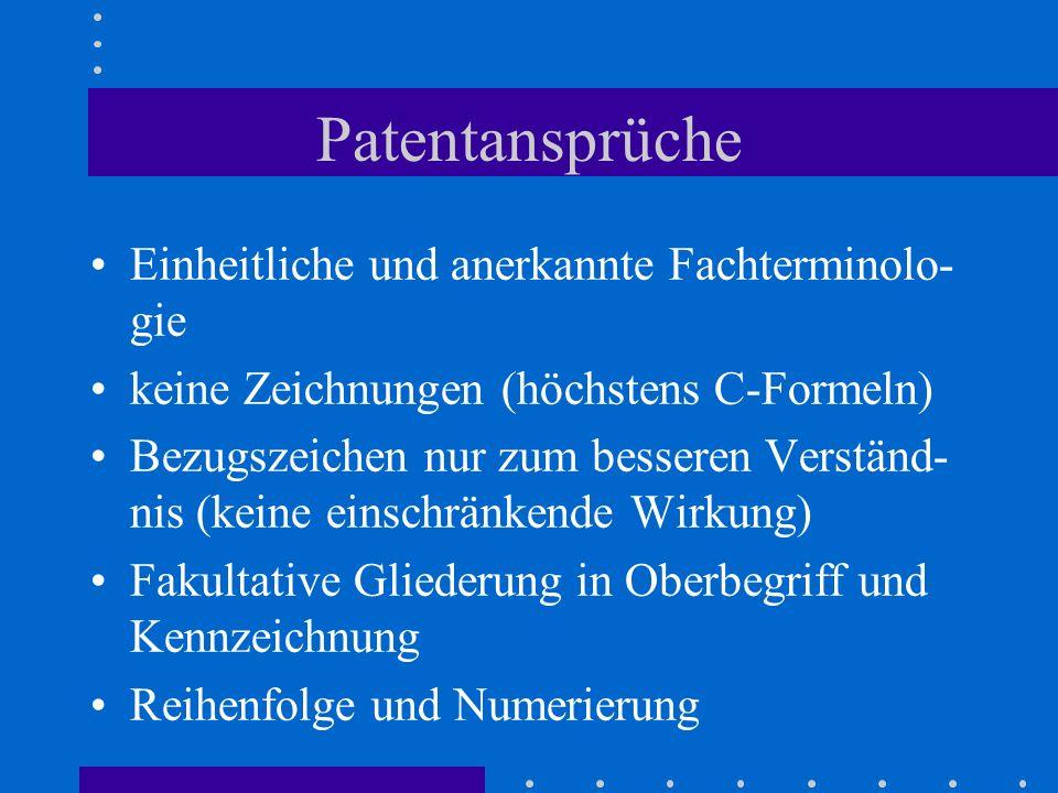 Patentansprüche Einheitliche und anerkannte Fachterminolo- gie keine Zeichnungen (höchstens C-Formeln) Bezugszeichen nur zum besseren Verständ- nis (keine einschränkende Wirkung) Fakultative Gliederung in Oberbegriff und Kennzeichnung Reihenfolge und Numerierung
