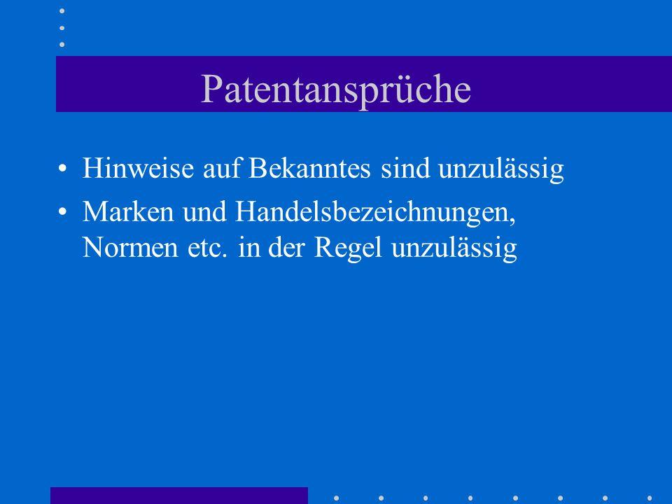 Patentansprüche Hinweise auf Bekanntes sind unzulässig Marken und Handelsbezeichnungen, Normen etc. in der Regel unzulässig