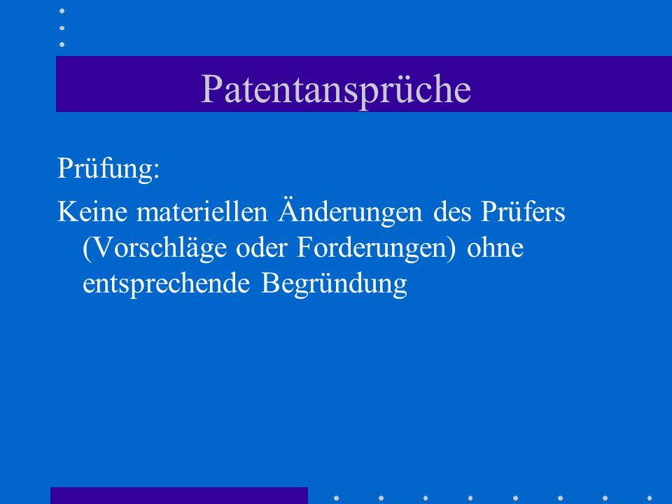 Patentansprüche Prüfung: Keine materiellen Änderungen des Prüfers (Vorschläge oder Forderungen) ohne entsprechende Begründung