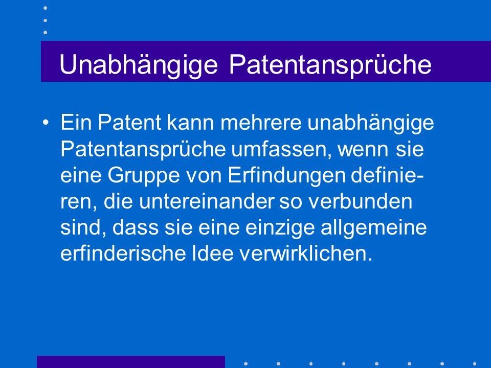Unabhängige Patentansprüche Ein Patent kann mehrere unabhängige Patentansprüche umfassen, wenn sie eine Gruppe von Erfindungen definie- ren, die untereinander so verbunden sind, dass sie eine einzige allgemeine erfinderische Idee verwirklichen.