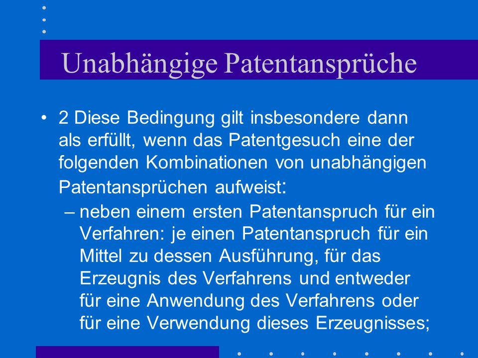 Unabhängige Patentansprüche 2 Diese Bedingung gilt insbesondere dann als erfüllt, wenn das Patentgesuch eine der folgenden Kombinationen von unabhängi