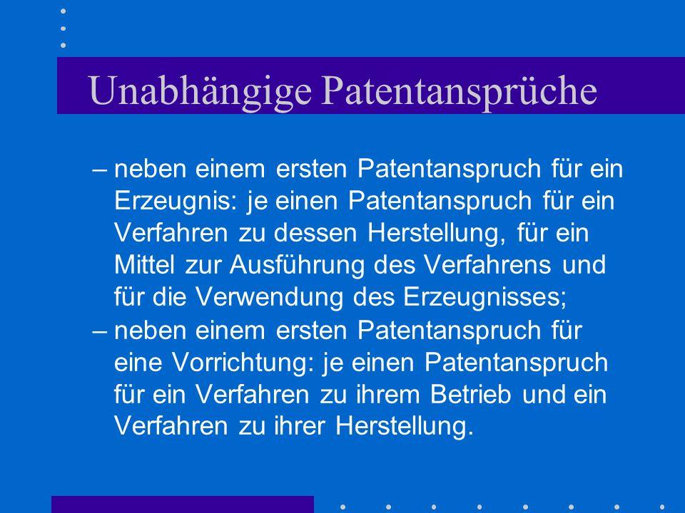 Unabhängige Patentansprüche –neben einem ersten Patentanspruch für ein Erzeugnis: je einen Patentanspruch für ein Verfahren zu dessen Herstellung, für