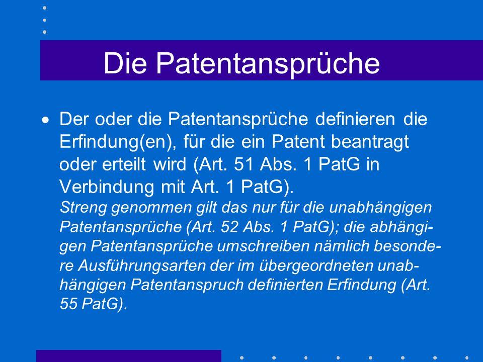 Die Patentansprüche Der oder die Patentansprüche definieren die Erfindung(en), für die ein Patent beantragt oder erteilt wird (Art. 51 Abs. 1 PatG in