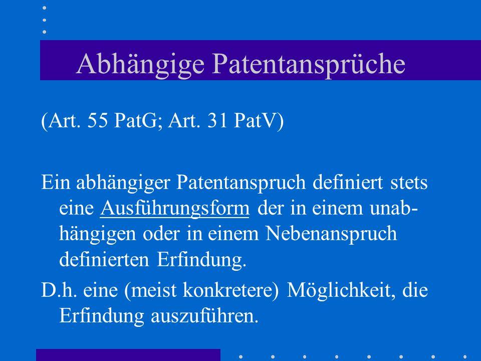 Abhängige Patentansprüche (Art. 55 PatG; Art. 31 PatV) Ein abhängiger Patentanspruch definiert stets eine Ausführungsform der in einem unab- hängigen