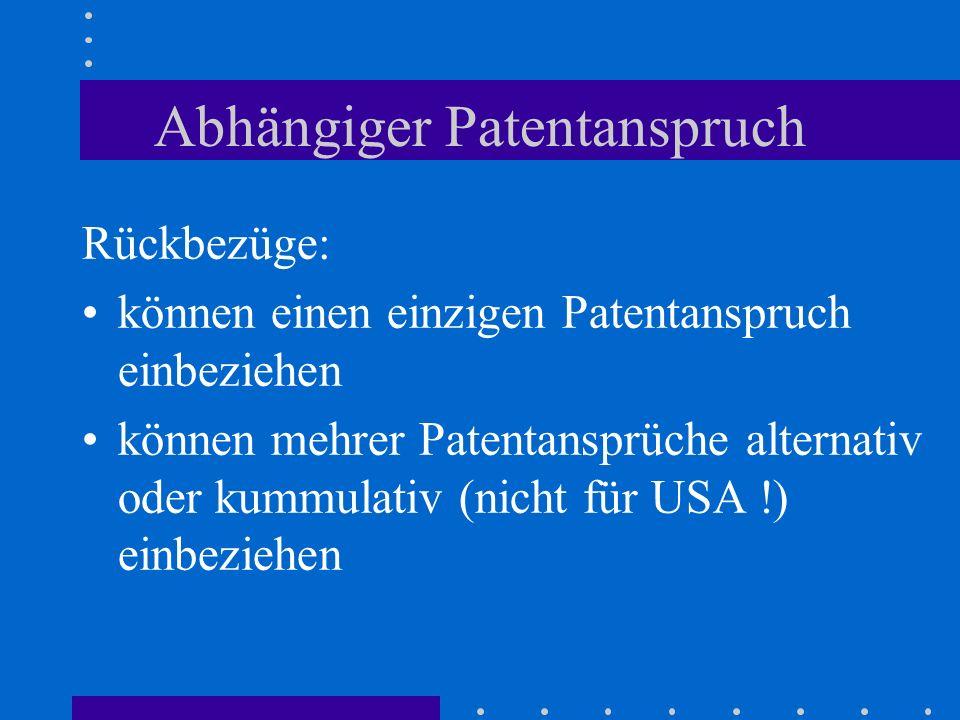 Abhängiger Patentanspruch Rückbezüge: können einen einzigen Patentanspruch einbeziehen können mehrer Patentansprüche alternativ oder kummulativ (nicht