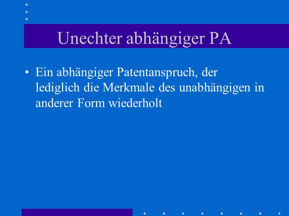 Unechter abhängiger PA Ein abhängiger Patentanspruch, der lediglich die Merkmale des unabhängigen in anderer Form wiederholt