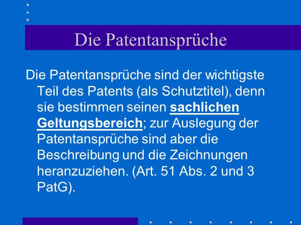 Die Patentansprüche Die Patentansprüche sind der wichtigste Teil des Patents (als Schutztitel), denn sie bestimmen seinen sachlichen Geltungsbereich;