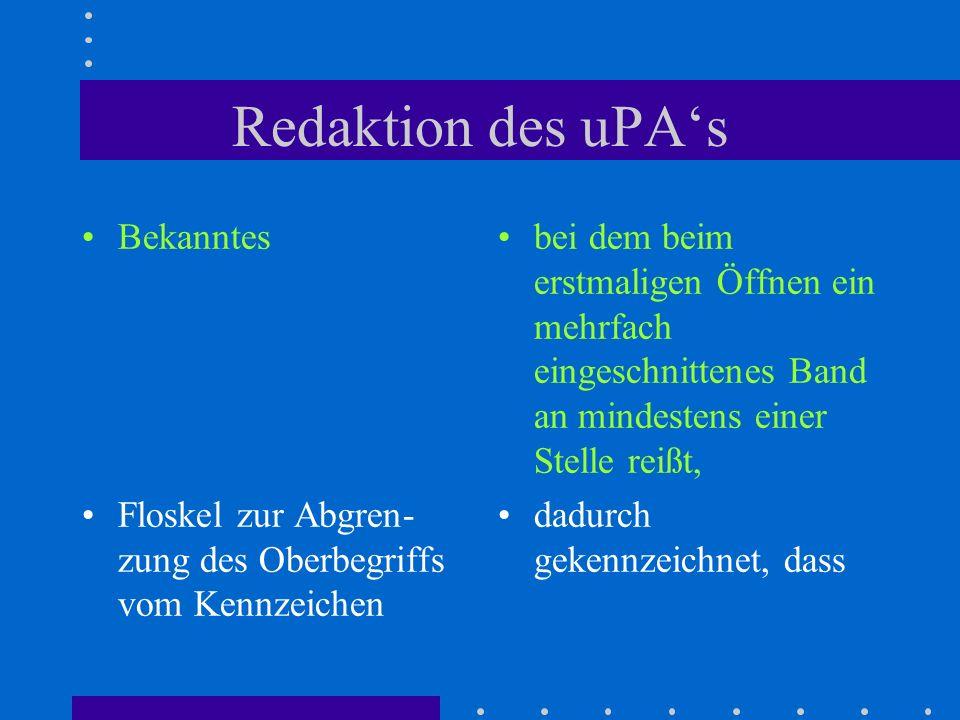 Redaktion des uPAs Bekanntes Floskel zur Abgren- zung des Oberbegriffs vom Kennzeichen bei dem beim erstmaligen Öffnen ein mehrfach eingeschnittenes B