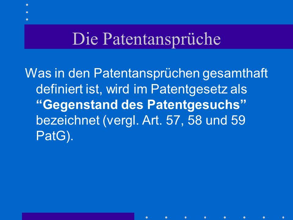 Die Patentansprüche Was in den Patentansprüchen gesamthaft definiert ist, wird im Patentgesetz als Gegenstand des Patentgesuchs bezeichnet (vergl. Art