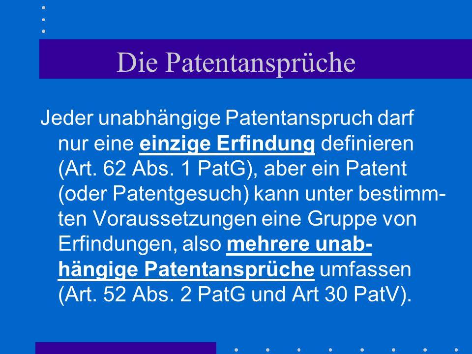 Die Patentansprüche Jeder unabhängige Patentanspruch darf nur eine einzige Erfindung definieren (Art. 62 Abs. 1 PatG), aber ein Patent (oder Patentges
