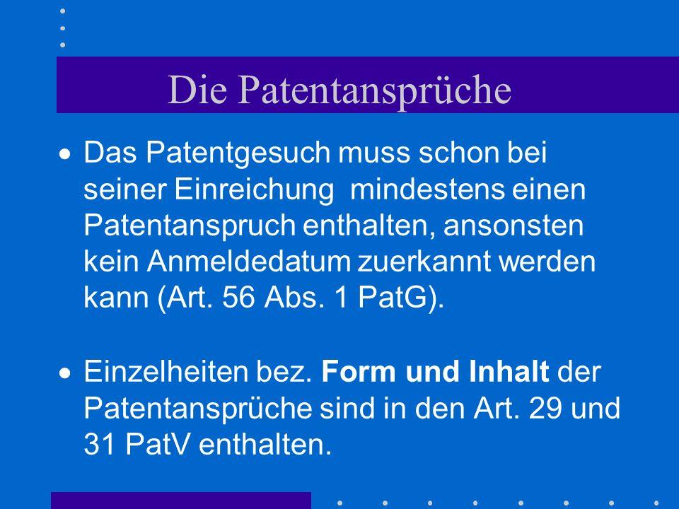 Die Patentansprüche Das Patentgesuch muss schon bei seiner Einreichung mindestens einen Patentanspruch enthalten, ansonsten kein Anmeldedatum zuerkann