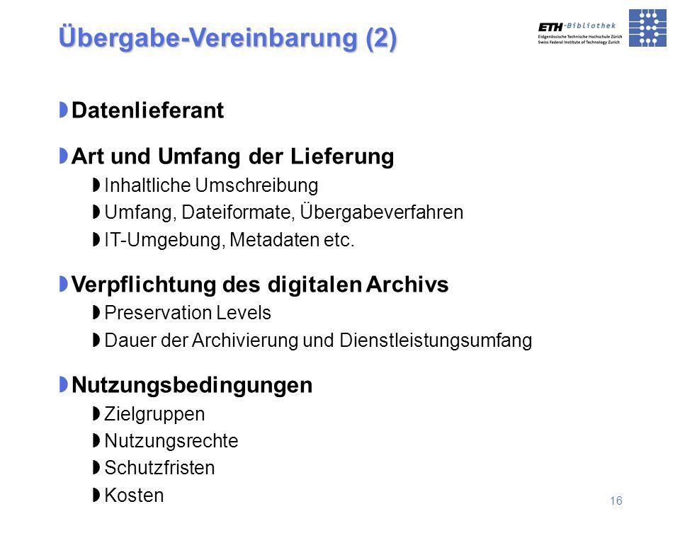 16 Übergabe-Vereinbarung (2) Datenlieferant Art und Umfang der Lieferung Inhaltliche Umschreibung Umfang, Dateiformate, Übergabeverfahren IT-Umgebung,