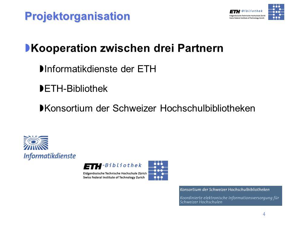 4 Projektorganisation Kooperation zwischen drei Partnern Informatikdienste der ETH ETH-Bibliothek Konsortium der Schweizer Hochschulbibliotheken