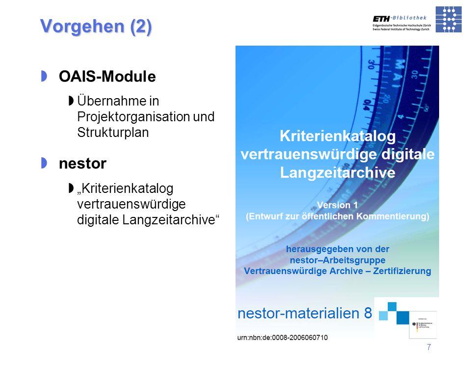 7 Vorgehen (2) OAIS-Module Übernahme in Projektorganisation und Strukturplan nestor Kriterienkatalog vertrauenswürdige digitale Langzeitarchive