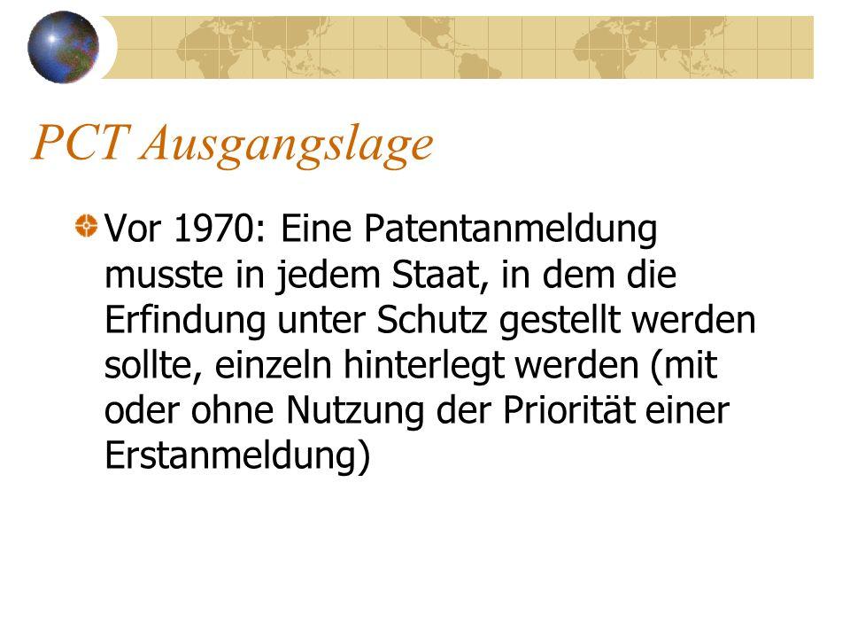 PCT Ausgangslage Vor 1970: Eine Patentanmeldung musste in jedem Staat, in dem die Erfindung unter Schutz gestellt werden sollte, einzeln hinterlegt we