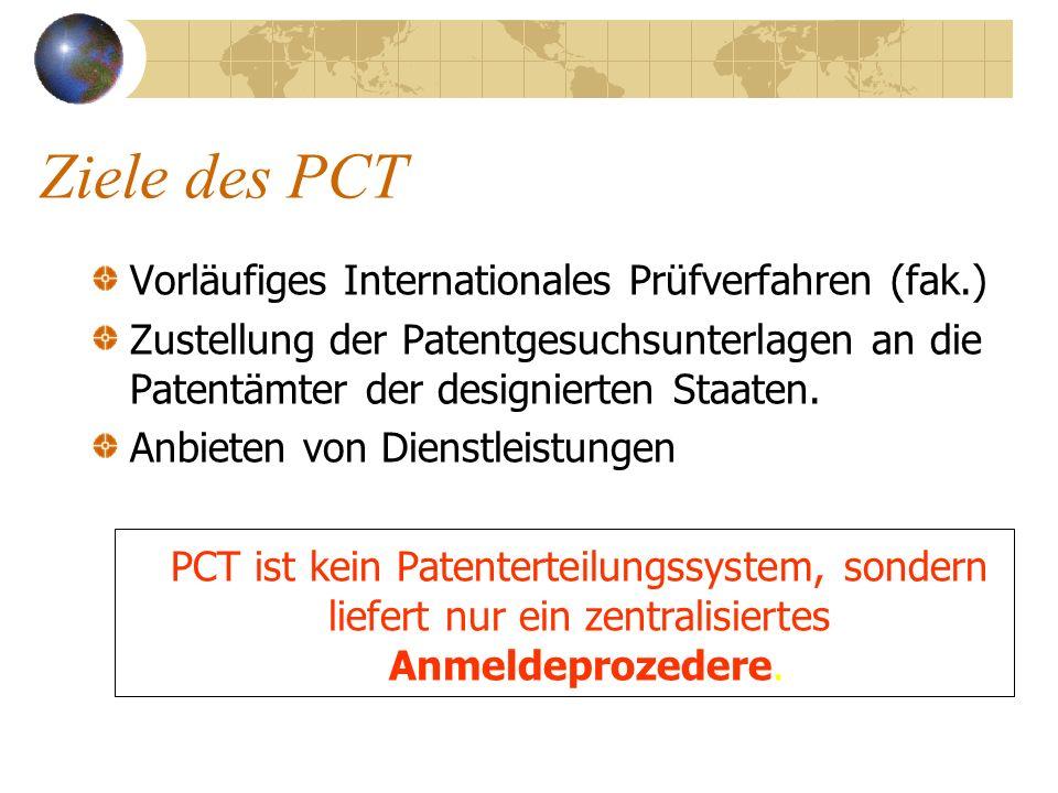 Ziele des PCT Vorläufiges Internationales Prüfverfahren (fak.) Zustellung der Patentgesuchsunterlagen an die Patentämter der designierten Staaten. Anb
