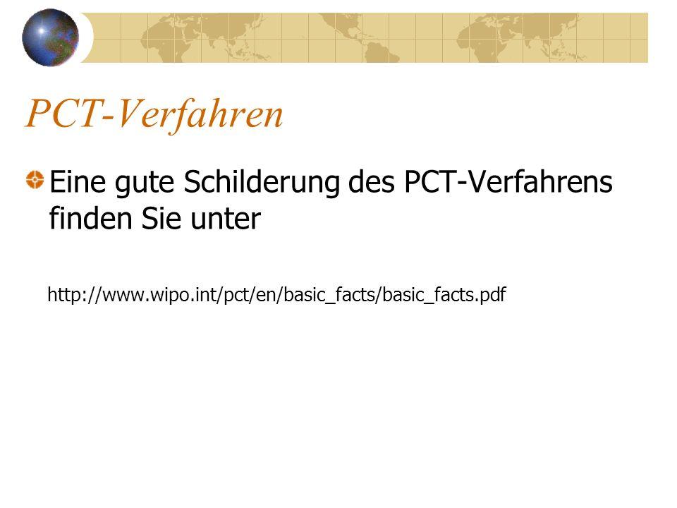 PCT-Verfahren Eine gute Schilderung des PCT-Verfahrens finden Sie unter http://www.wipo.int/pct/en/basic_facts/basic_facts.pdf