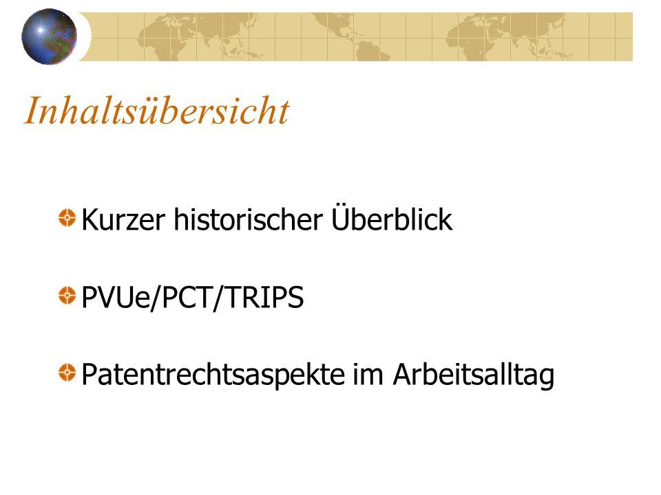 Inhaltsübersicht Kurzer historischer Überblick PVUe/PCT/TRIPS Patentrechtsaspekte im Arbeitsalltag