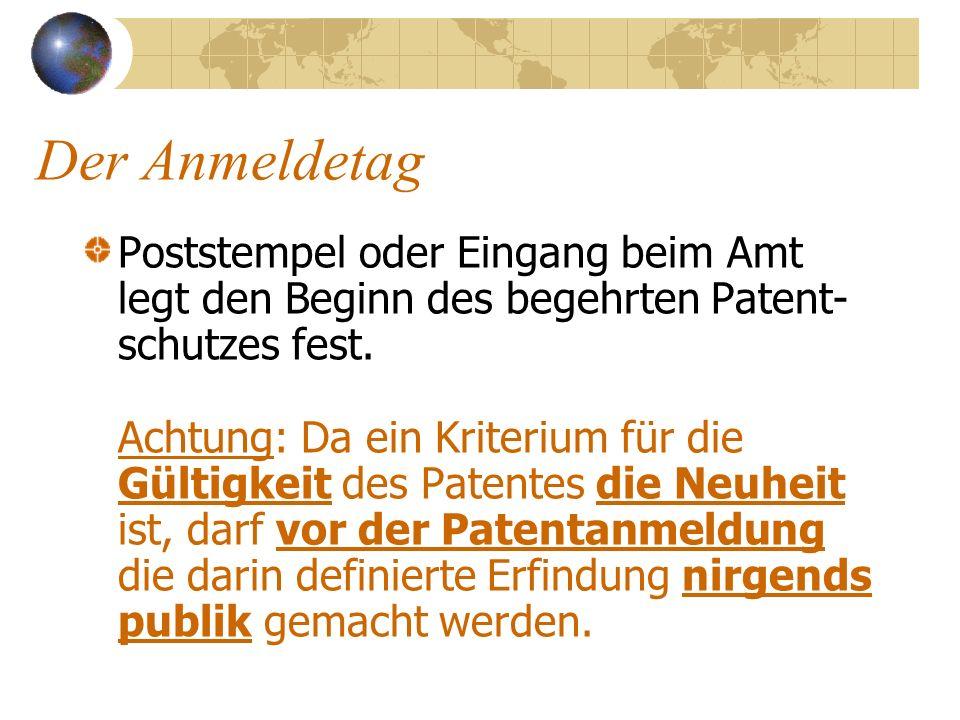 Der Anmeldetag Poststempel oder Eingang beim Amt legt den Beginn des begehrten Patent- schutzes fest. Achtung: Da ein Kriterium für die Gültigkeit des
