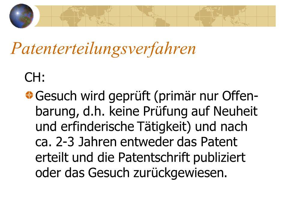 Patenterteilungsverfahren CH: Gesuch wird geprüft (primär nur Offen- barung, d.h. keine Prüfung auf Neuheit und erfinderische Tätigkeit) und nach ca.