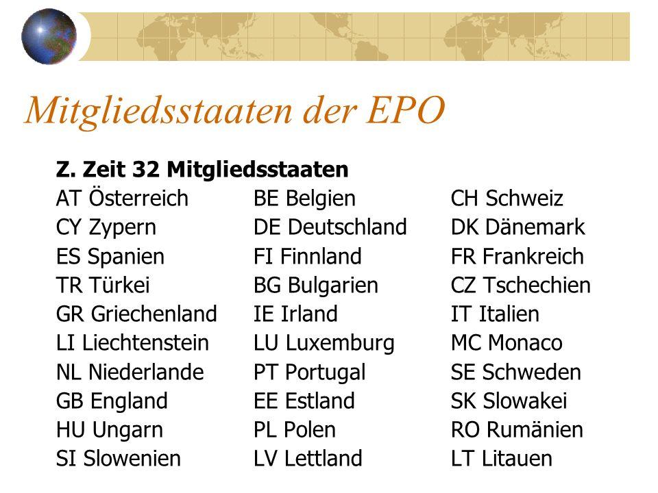Mitgliedsstaaten der EPO Z. Zeit 32 Mitgliedsstaaten AT ÖsterreichBE BelgienCH Schweiz CY ZypernDE DeutschlandDK Dänemark ES SpanienFI FinnlandFR Fran