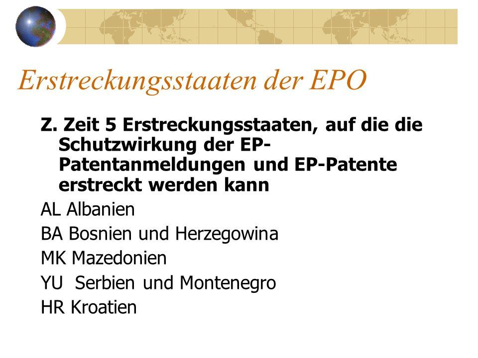 Erstreckungsstaaten der EPO Z. Zeit 5 Erstreckungsstaaten, auf die die Schutzwirkung der EP- Patentanmeldungen und EP-Patente erstreckt werden kann AL