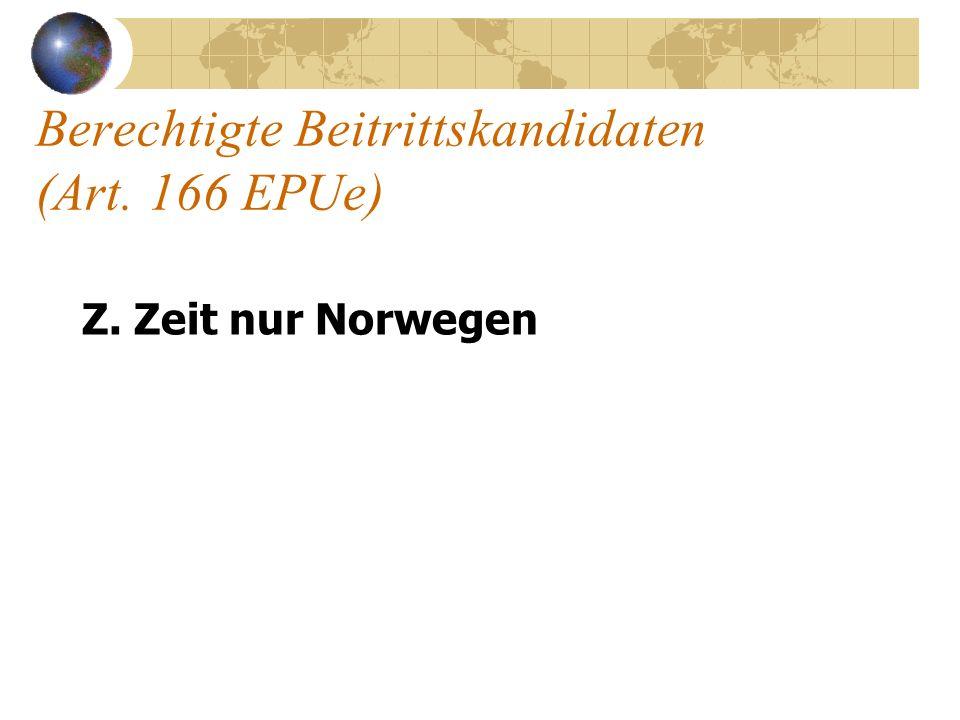 Berechtigte Beitrittskandidaten (Art. 166 EPUe) Z. Zeit nur Norwegen
