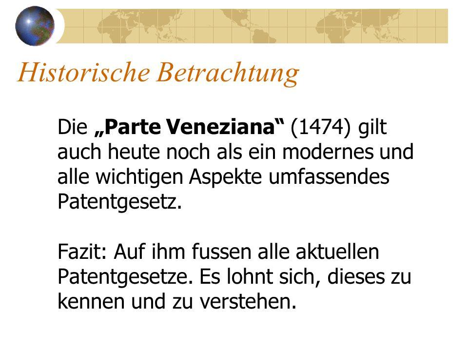 Historische Betrachtung Die Parte Veneziana (1474) gilt auch heute noch als ein modernes und alle wichtigen Aspekte umfassendes Patentgesetz. Fazit: A