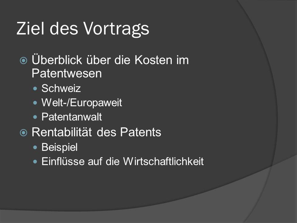 Ziel des Vortrags Überblick über die Kosten im Patentwesen Schweiz Welt-/Europaweit Patentanwalt Rentabilität des Patents Beispiel Einflüsse auf die W
