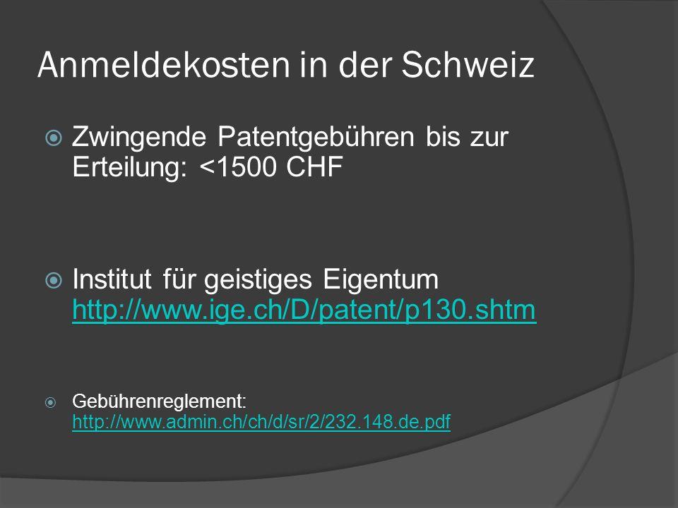 Anmeldekosten in der Schweiz Zwingende Patentgebühren bis zur Erteilung: <1500 CHF Institut für geistiges Eigentum http://www.ige.ch/D/patent/p130.sht