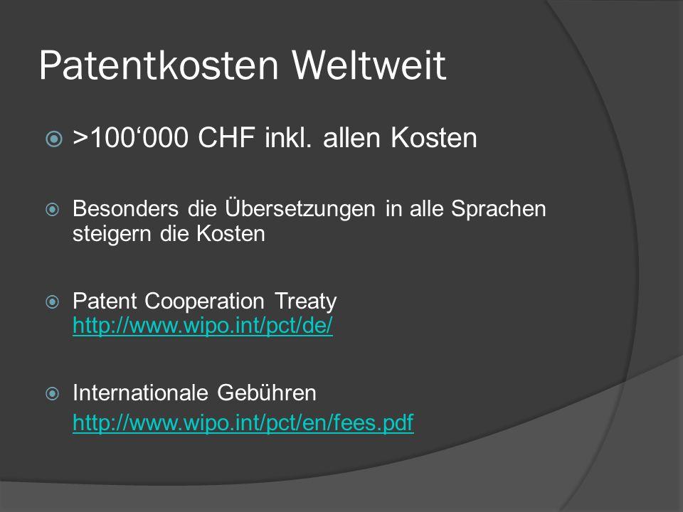 Patentkosten Weltweit >100000 CHF inkl. allen Kosten Besonders die Übersetzungen in alle Sprachen steigern die Kosten Patent Cooperation Treaty http:/