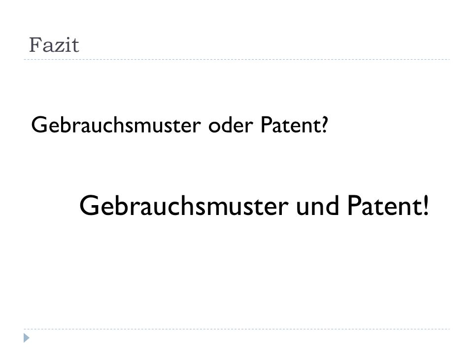 Fazit Gebrauchsmuster oder Patent? Gebrauchsmuster und Patent!