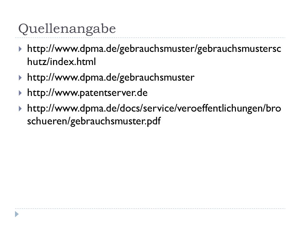 Quellenangabe http://www.dpma.de/gebrauchsmuster/gebrauchsmustersc hutz/index.html http://www.dpma.de/gebrauchsmuster http://www.patentserver.de http:
