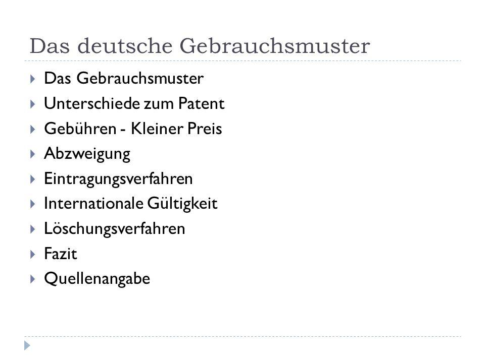 Das deutsche Gebrauchsmuster Das Gebrauchsmuster Unterschiede zum Patent Gebühren - Kleiner Preis Abzweigung Eintragungsverfahren Internationale Gülti