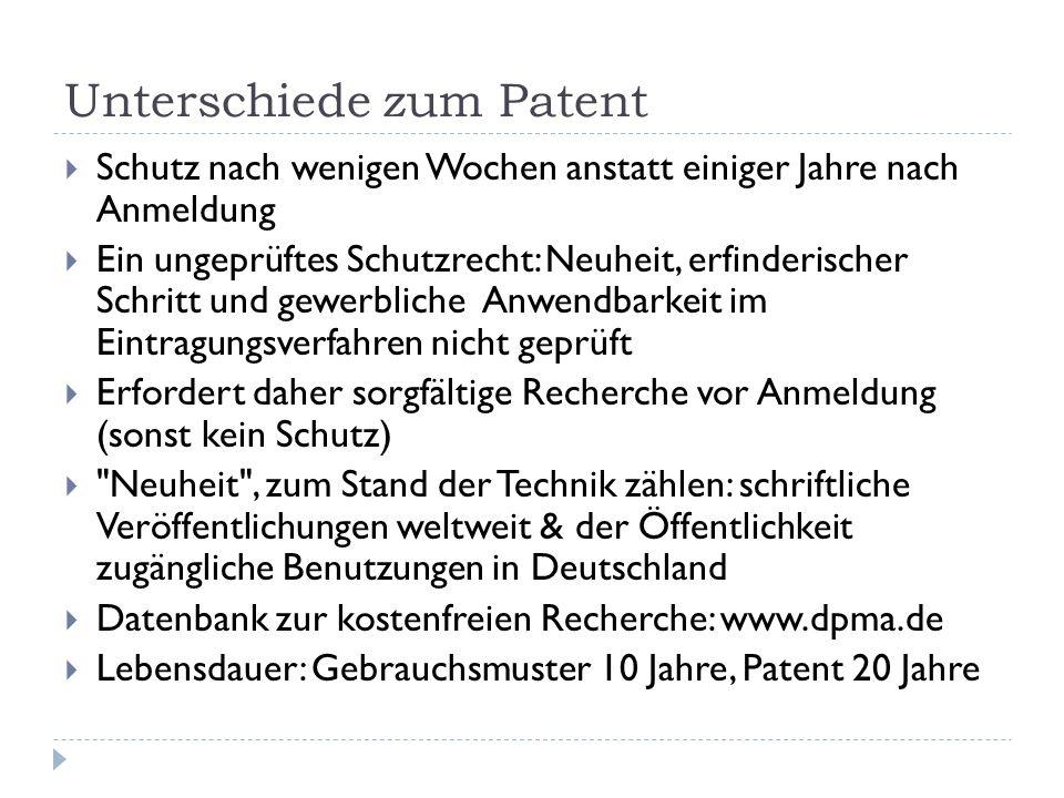 Unterschiede zum Patent Schutz nach wenigen Wochen anstatt einiger Jahre nach Anmeldung Ein ungeprüftes Schutzrecht: Neuheit, erfinderischer Schritt u