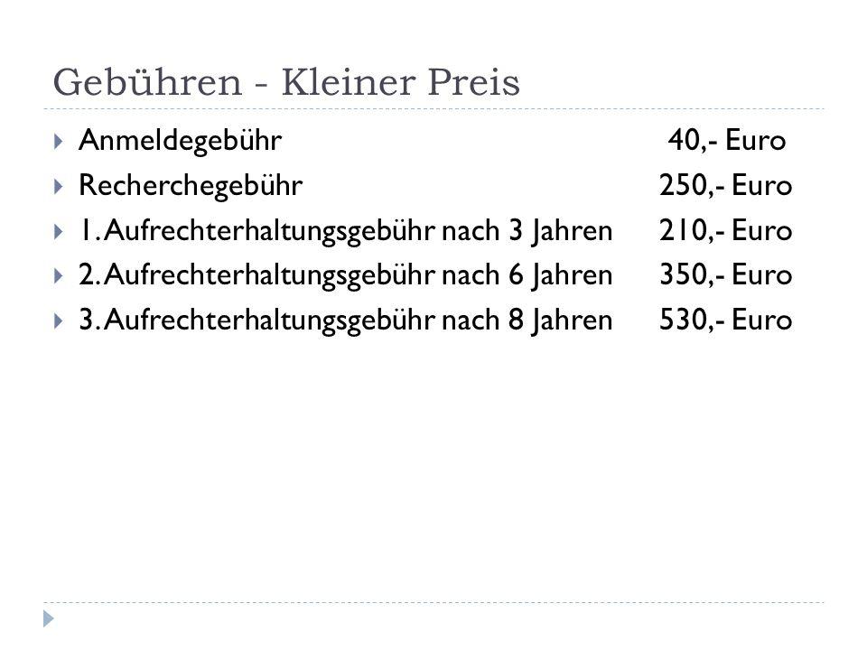 Gebühren - Kleiner Preis Anmeldegebühr 40,- Euro Recherchegebühr250,- Euro 1. Aufrechterhaltungsgebühr nach 3 Jahren210,- Euro 2. Aufrechterhaltungsge