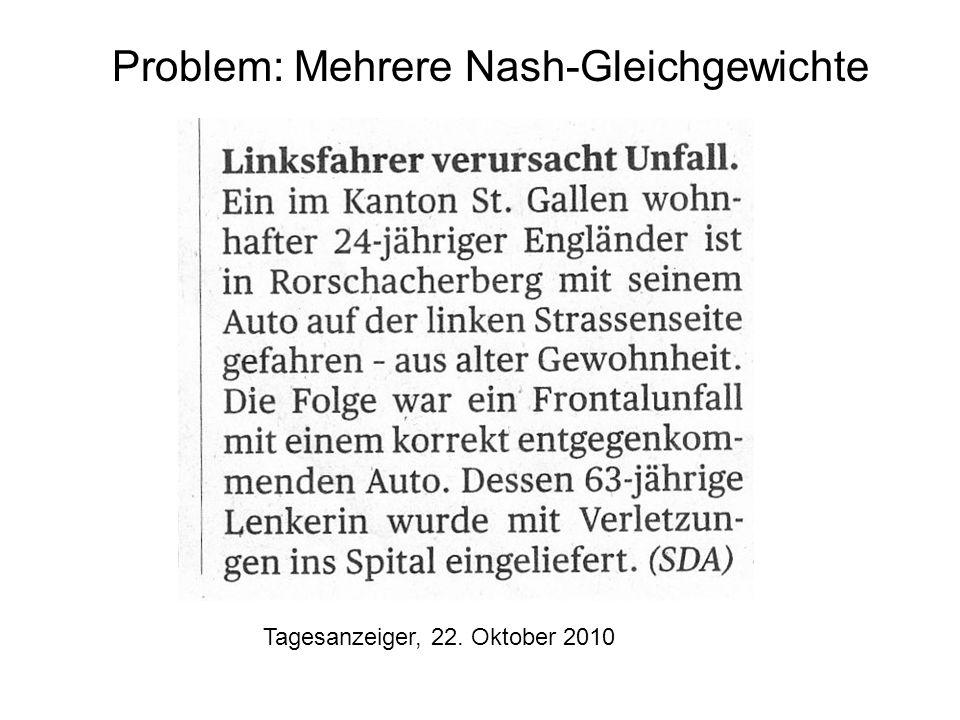Tagesanzeiger, 22. Oktober 2010 Problem: Mehrere Nash-Gleichgewichte