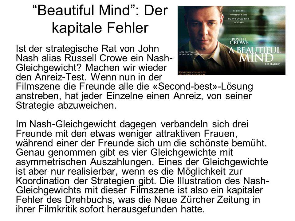 Beautiful Mind: Der kapitale Fehler Ist der strategische Rat von John Nash alias Russell Crowe ein Nash- Gleichgewicht? Machen wir wieder den Anreiz-T