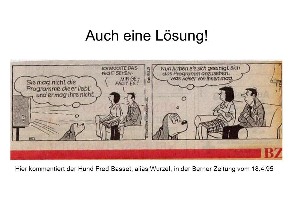 Auch eine Lösung! Hier kommentiert der Hund Fred Basset, alias Wurzel, in der Berner Zeitung vom 18.4.95