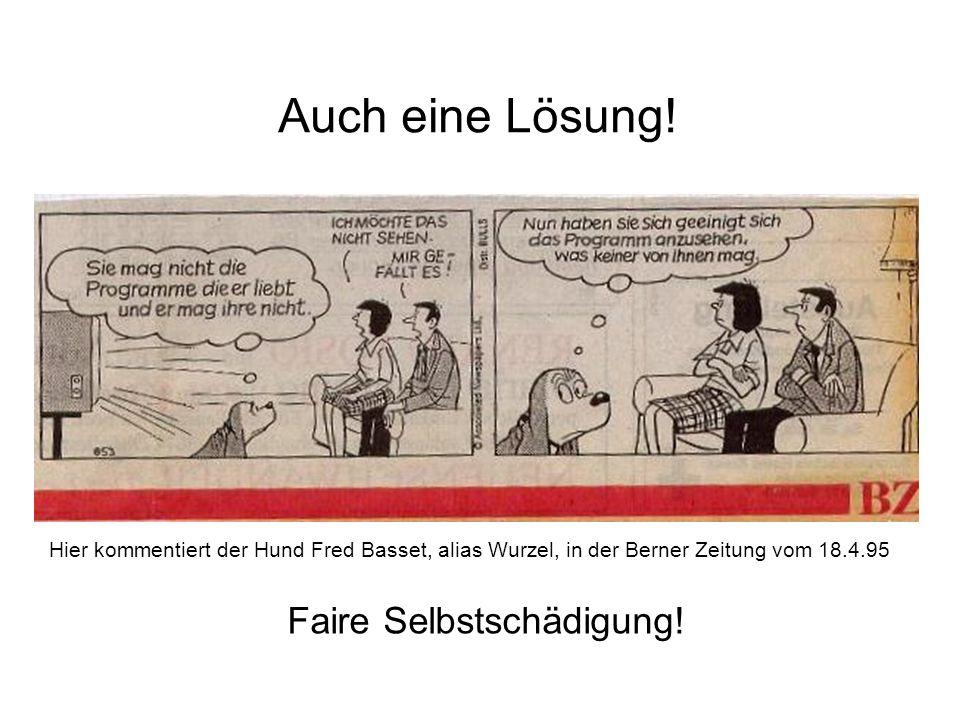 Auch eine Lösung! Hier kommentiert der Hund Fred Basset, alias Wurzel, in der Berner Zeitung vom 18.4.95 Faire Selbstschädigung!