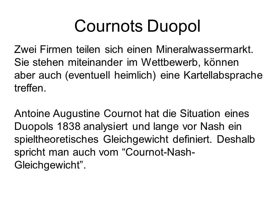 Cournots Duopol Zwei Firmen teilen sich einen Mineralwassermarkt. Sie stehen miteinander im Wettbewerb, können aber auch (eventuell heimlich) eine Kar
