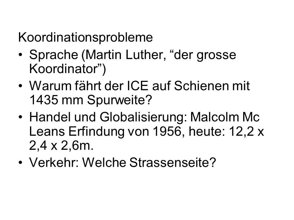 Koordinationsprobleme Sprache (Martin Luther, der grosse Koordinator) Warum fährt der ICE auf Schienen mit 1435 mm Spurweite? Handel und Globalisierun