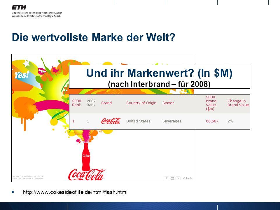 Die wertvollste Marke der Welt? http://www.cokesideoflife.de/html/flash.html Und ihr Markenwert? (In $M) (nach Interbrand – für 2008)